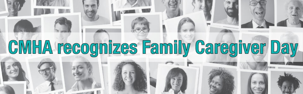 CMHA recognizes the value of family caregivers